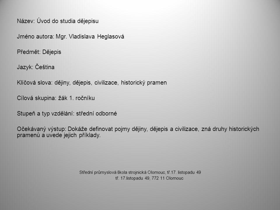 Název: Úvod do studia dějepisu Jméno autora: Mgr. Vladislava Heglasová Předmět: Dějepis Jazyk: Čeština Klíčová slova: dějiny, dějepis, civilizace, his