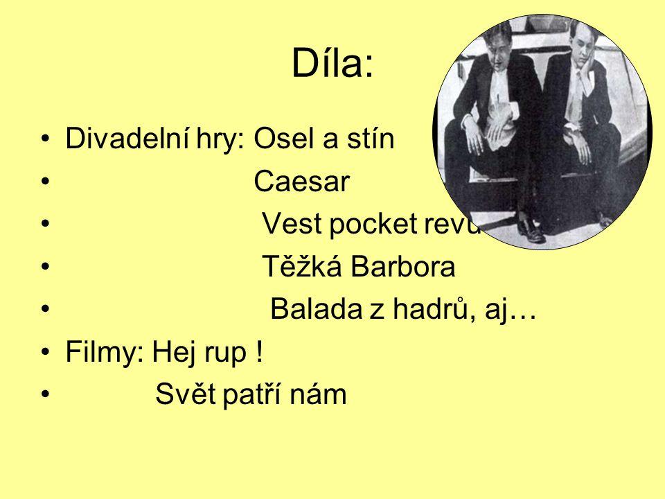 Díla: Divadelní hry: Osel a stín Caesar Vest pocket revue Těžká Barbora Balada z hadrů, aj… Filmy: Hej rup .