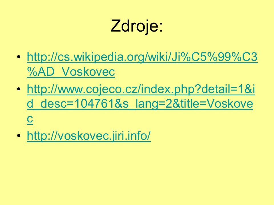 Zdroje: http://cs.wikipedia.org/wiki/Ji%C5%99%C3 %AD_Voskovechttp://cs.wikipedia.org/wiki/Ji%C5%99%C3 %AD_Voskovec http://www.cojeco.cz/index.php detail=1&i d_desc=104761&s_lang=2&title=Voskove chttp://www.cojeco.cz/index.php detail=1&i d_desc=104761&s_lang=2&title=Voskove c http://voskovec.jiri.info/