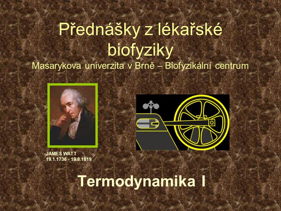 Přednášky z lékařské biofyziky Masarykova univerzita v Brně – Biofyzikální centrum Termodynamika I JAMES WATT 19.1.1736 - 19.8.1819