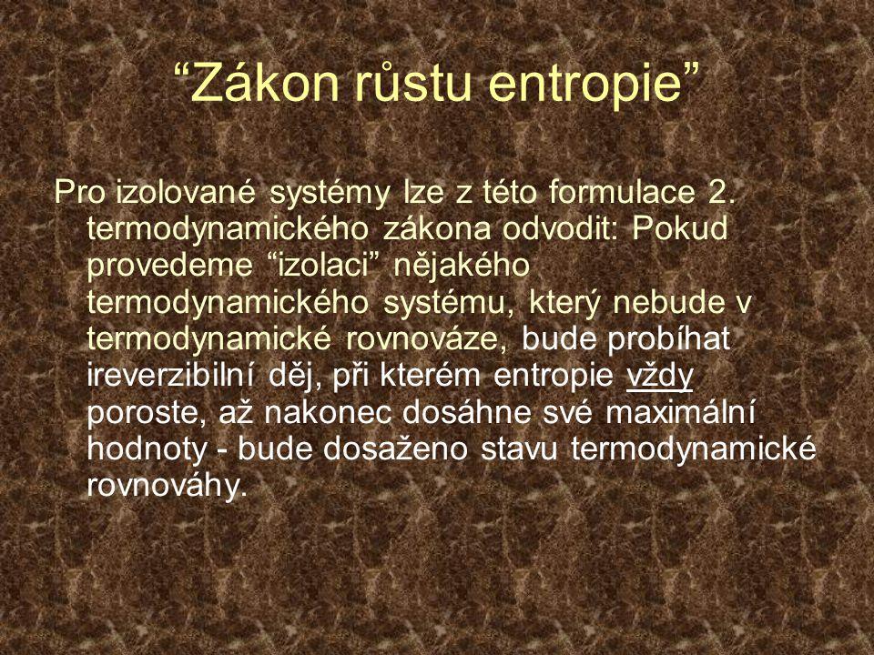 Zákon růstu entropie Pro izolované systémy lze z této formulace 2.