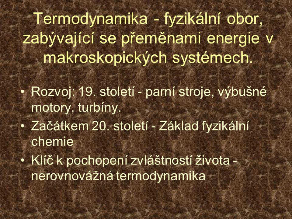 Termodynamika - fyzikální obor, zabývající se přeměnami energie v makroskopických systémech.