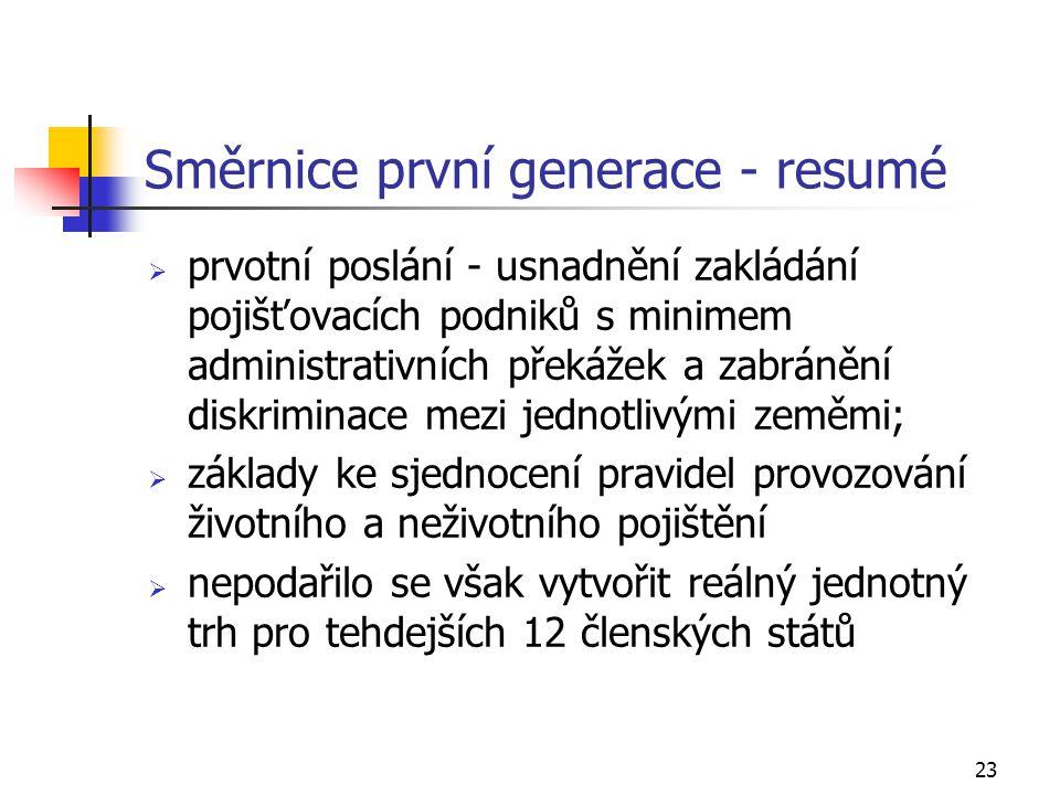 23 Směrnice první generace - resumé  prvotní poslání - usnadnění zakládání pojišťovacích podniků s minimem administrativních překážek a zabránění dis