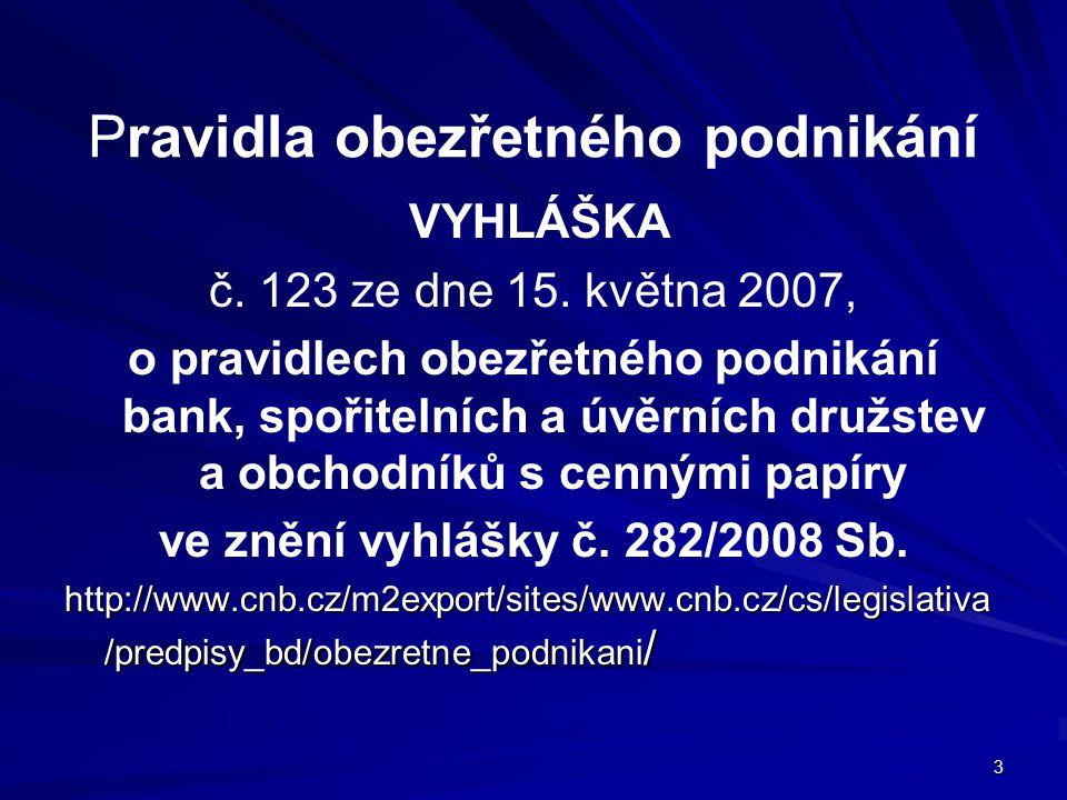 3 Pravidla obezřetného podnikání VYHLÁŠKA č. 123 ze dne 15. května 2007, o pravidlech obezřetného podnikání bank, spořitelních a úvěrních družstev a o