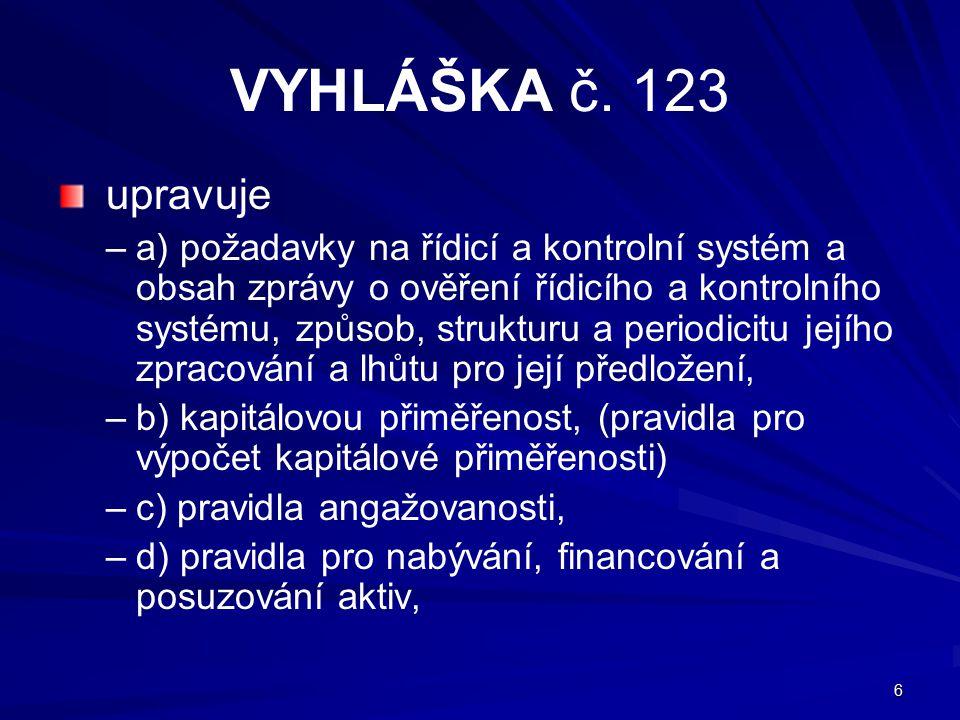 6 VYHLÁŠKA č. 123 upravuje – –a) požadavky na řídicí a kontrolní systém a obsah zprávy o ověření řídicího a kontrolního systému, způsob, strukturu a p