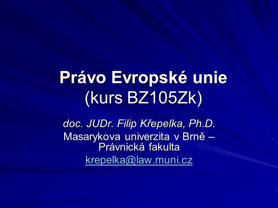 Předmět Krátká učebnice (pro bakalářské studijní programy): Křepelka F., Skřivánková K, Právo Evropské unie (multimediální učební text), 2.