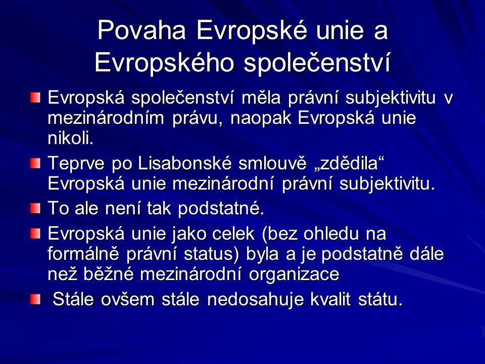 Povaha Evropské unie a Evropského společenství Evropská společenství měla právní subjektivitu v mezinárodním právu, naopak Evropská unie nikoli. Teprv