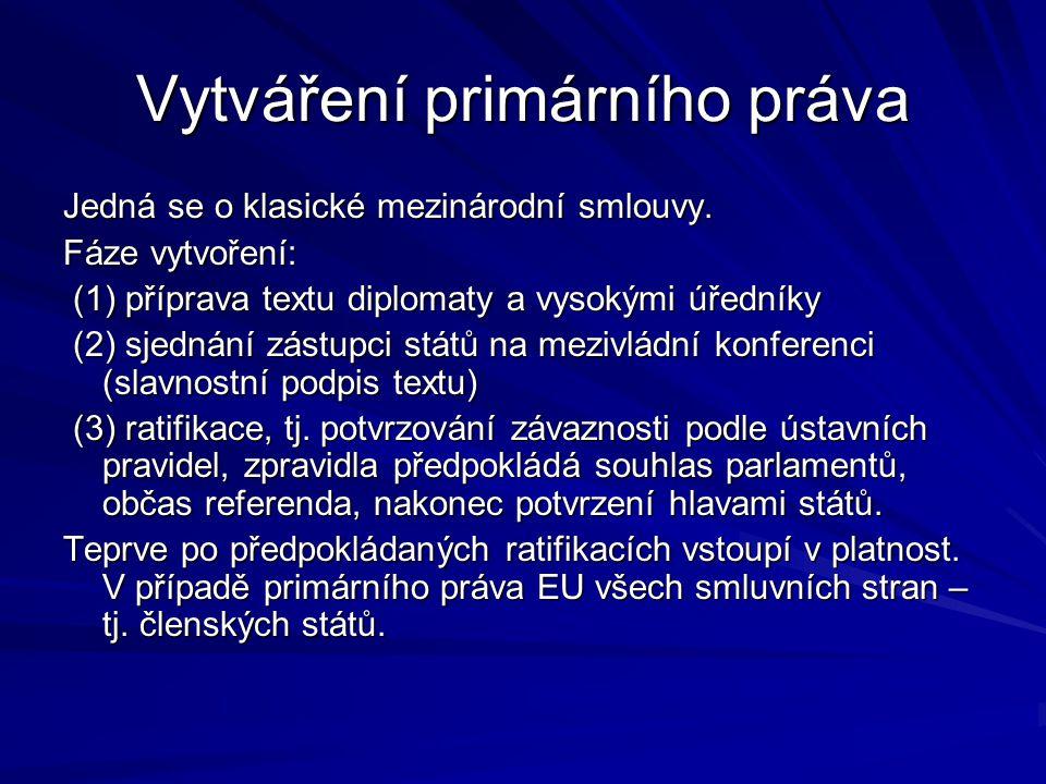 Vytváření primárního práva Jedná se o klasické mezinárodní smlouvy. Fáze vytvoření: (1) příprava textu diplomaty a vysokými úředníky (1) příprava text