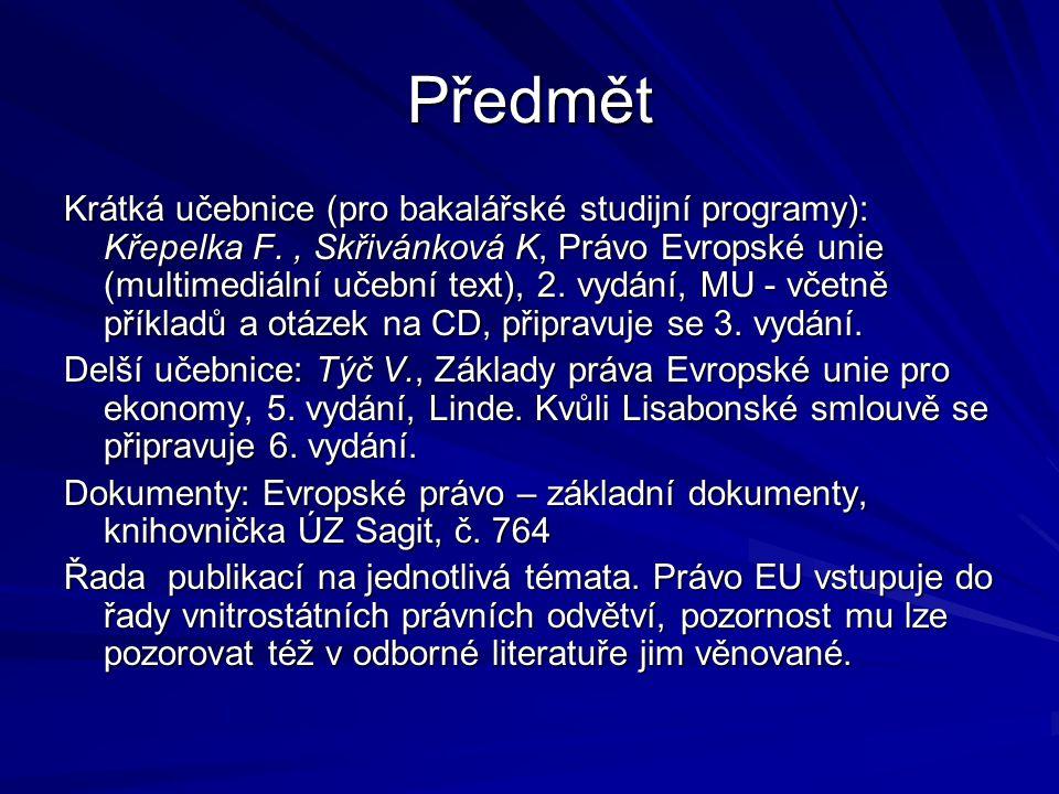 Předmět Krátká učebnice (pro bakalářské studijní programy): Křepelka F., Skřivánková K, Právo Evropské unie (multimediální učební text), 2. vydání, MU