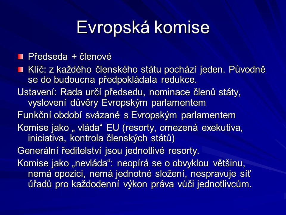 Evropská komise Předseda + členové Klíč: z každého členského státu pochází jeden. Původně se do budoucna předpokládala redukce. Ustavení: Rada určí př