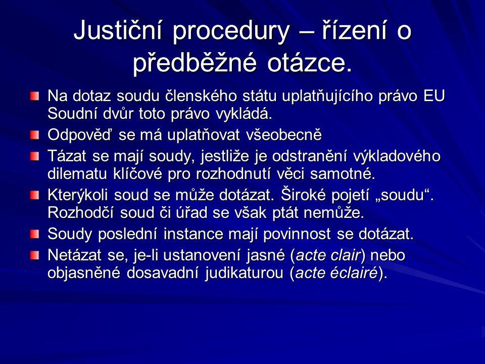 Justiční procedury – řízení o předběžné otázce. Na dotaz soudu členského státu uplatňujícího právo EU Soudní dvůr toto právo vykládá. Odpověď se má up