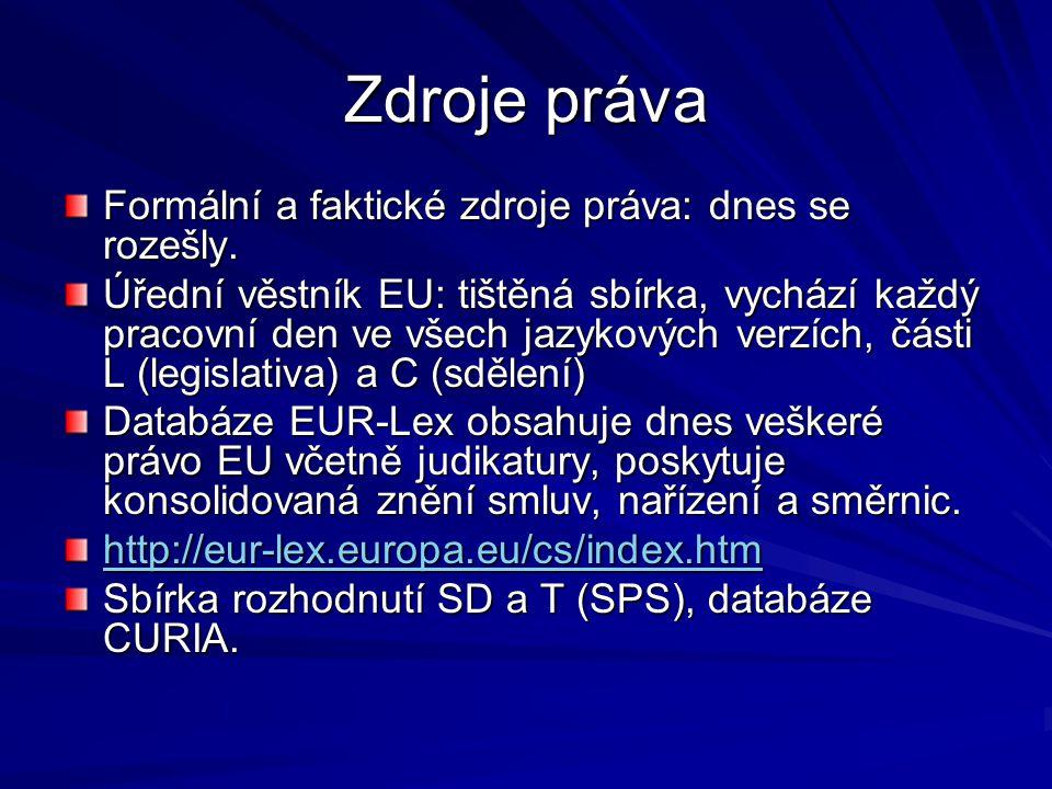 Zdroje práva Formální a faktické zdroje práva: dnes se rozešly. Úřední věstník EU: tištěná sbírka, vychází každý pracovní den ve všech jazykových verz
