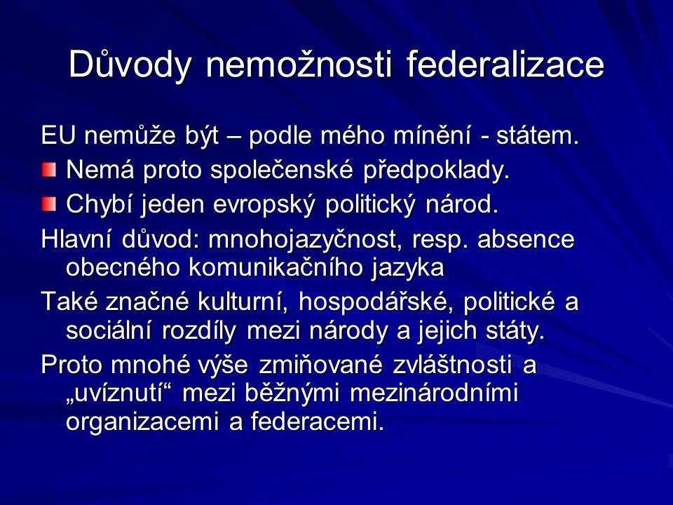 Důvody nemožnosti federalizace EU nemůže být – podle mého mínění - státem. Nemá proto společenské předpoklady. Chybí jeden evropský politický národ. H