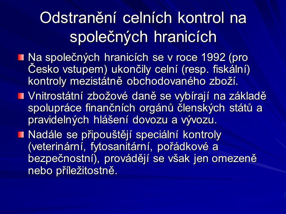 Odstranění celních kontrol na společných hranicích Na společných hranicích se v roce 1992 (pro Česko vstupem) ukončily celní (resp. fiskální) kontroly