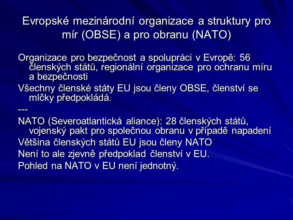 Evropské mezinárodní organizace a struktury pro mír (OBSE) a pro obranu (NATO) Organizace pro bezpečnost a spolupráci v Evropě: 56 členských států, re