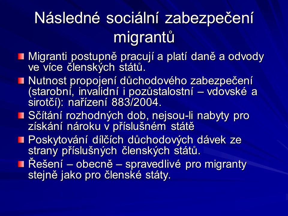 Následné sociální zabezpečení migrantů Migranti postupně pracují a platí daně a odvody ve více členských států. Nutnost propojení důchodového zabezpeč