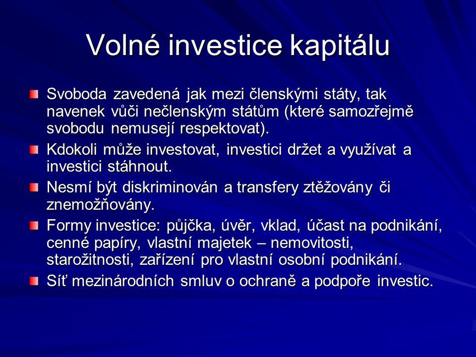 Volné investice kapitálu Svoboda zavedená jak mezi členskými státy, tak navenek vůči nečlenským státům (které samozřejmě svobodu nemusejí respektovat)