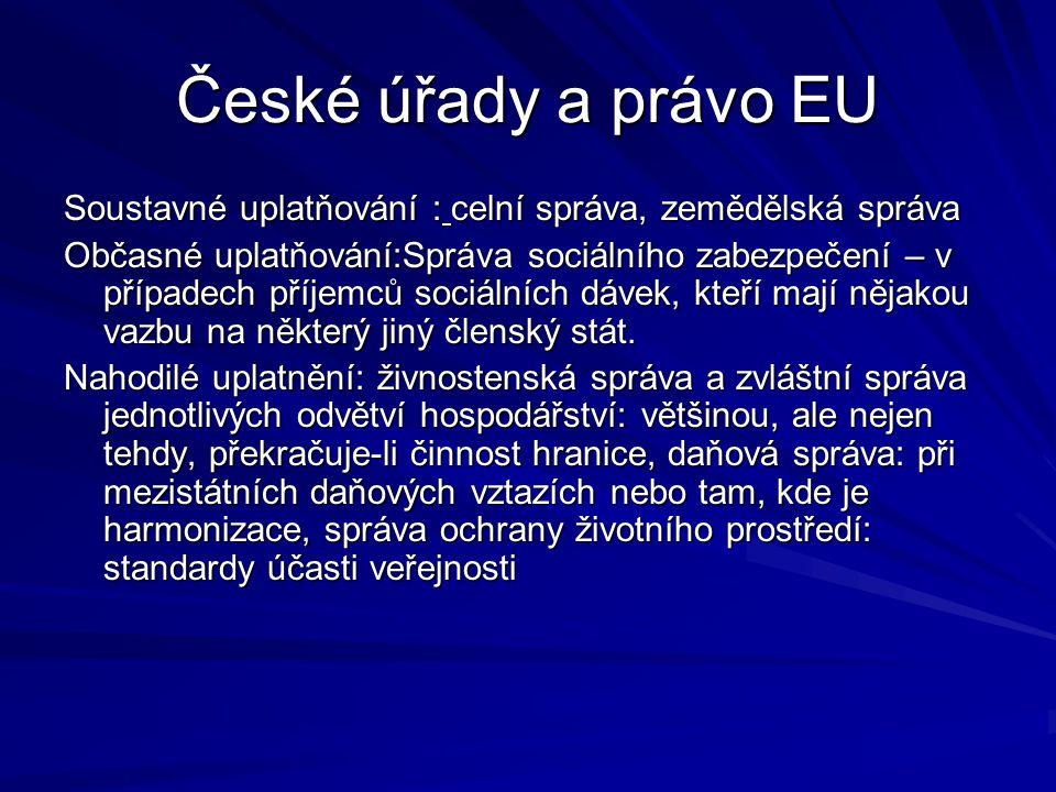 České úřady a právo EU Soustavné uplatňování : celní správa, zemědělská správa Občasné uplatňování:Správa sociálního zabezpečení – v případech příjemc
