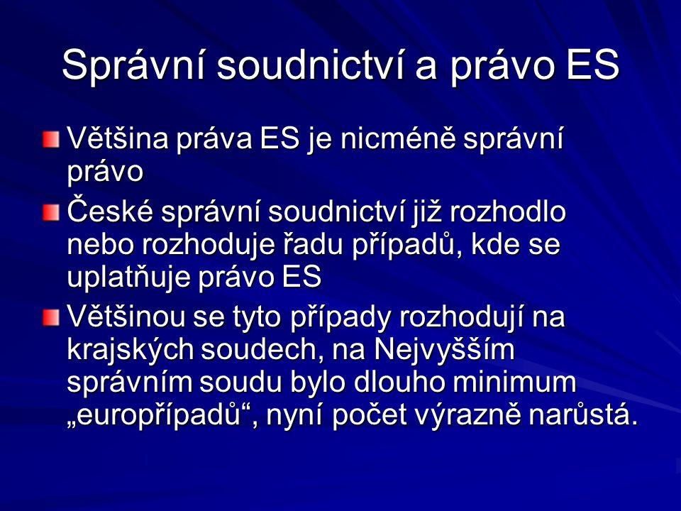 Správní soudnictví a právo ES Většina práva ES je nicméně správní právo České správní soudnictví již rozhodlo nebo rozhoduje řadu případů, kde se upla