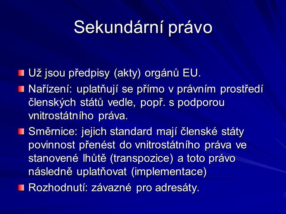 Sekundární právo Už jsou předpisy (akty) orgánů EU.