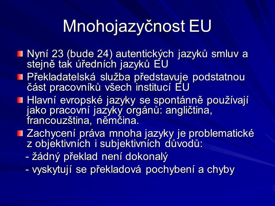 Mnohojazyčnost EU Nyní 23 (bude 24) autentických jazyků smluv a stejně tak úředních jazyků EU Překladatelská služba představuje podstatnou část pracovníků všech institucí EU Hlavní evropské jazyky se spontánně používají jako pracovní jazyky orgánů: angličtina, francouzština, němčina.