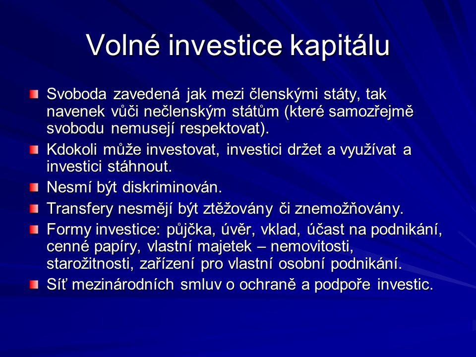 Volné investice kapitálu Svoboda zavedená jak mezi členskými státy, tak navenek vůči nečlenským státům (které samozřejmě svobodu nemusejí respektovat).