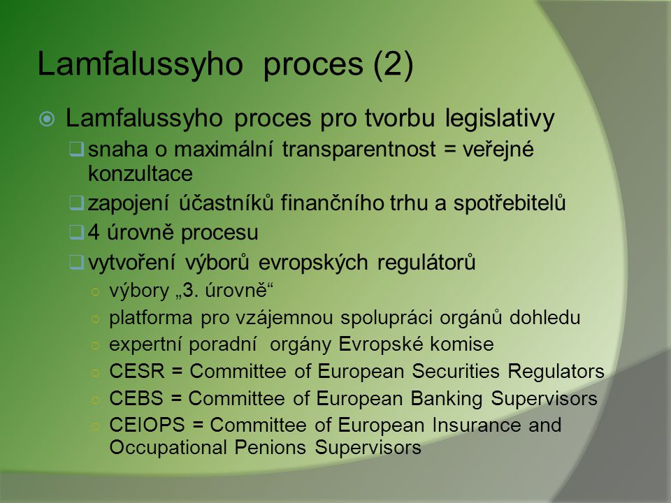 """Lamfalussyho zpráva a proces  Lamfalussyho zpráva (2001)  """"výbor moudrých mužů"""" (2000-2001)  zhodnocení překážek reálné integrace evropského trhu """