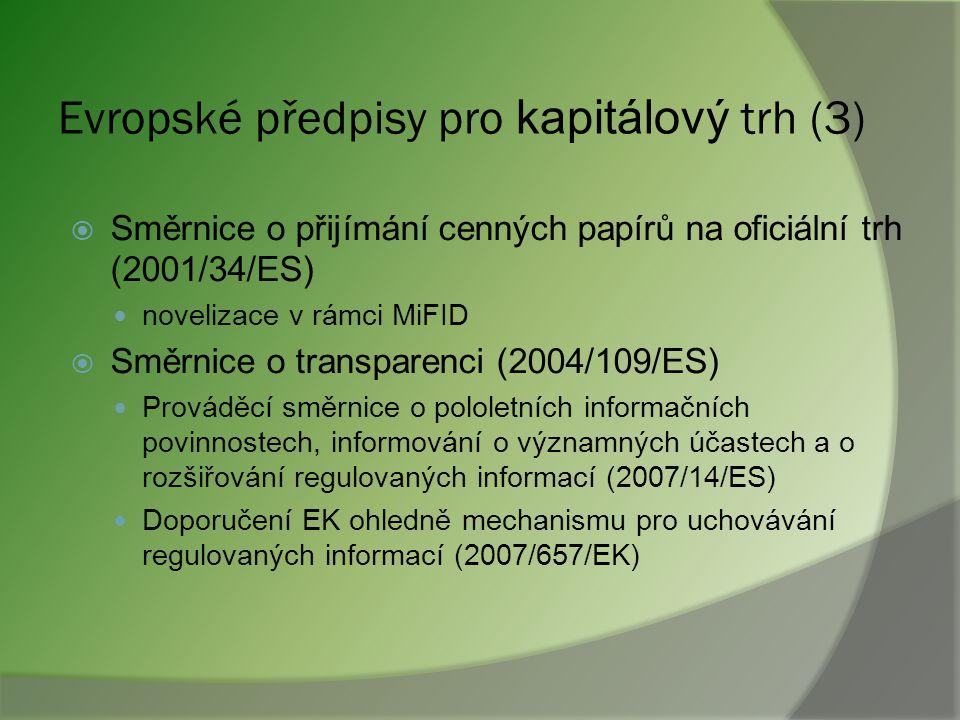 Evropské předpisy pro kapitálový trh (2)  Směrnice o trzích s finančními nástroji (2004/39/ES) Prováděcí směrnice (2006/73/ES) Prováděcí nařízení (12