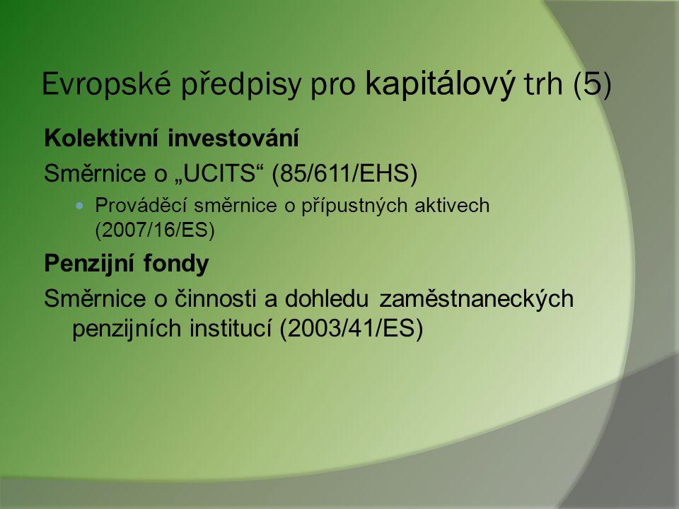 Evropské předpisy pro kapitálový trh (4) Kapitálová přiměřenost a fin. konglomeráty  Směrnice o kapitálových požadavcích (2006/49/ES) a  Konsolidova