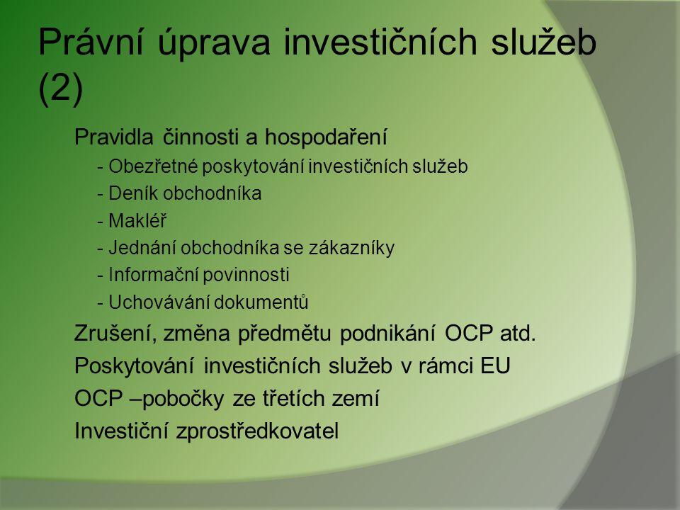 Právní úprava investičních služeb Zákon o podnikání na kapitálovém trhu Vymezení investičních nástrojů a služeb Základní ustanovení Povolení k činnost