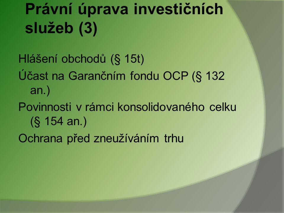 Právní úprava investičních služeb (2) Pravidla činnosti a hospodaření - Obezřetné poskytování investičních služeb - Deník obchodníka - Makléř - Jednán