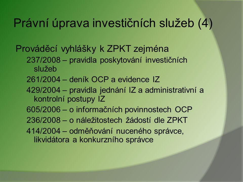 Právní úprava investičních služeb (3) Hlášení obchodů (§ 15t) Účast na Garančním fondu OCP (§ 132 an.) Povinnosti v rámci konsolidovaného celku (§ 154