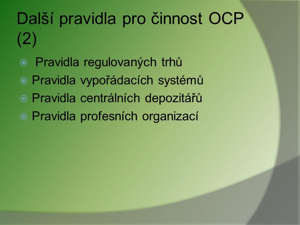 Další pravidla pro činnost OCP Povinnosti OCP upravují též další právní předpisy  Zákon o finančních konglomerátech  Zákon o praní špinavých peněz 