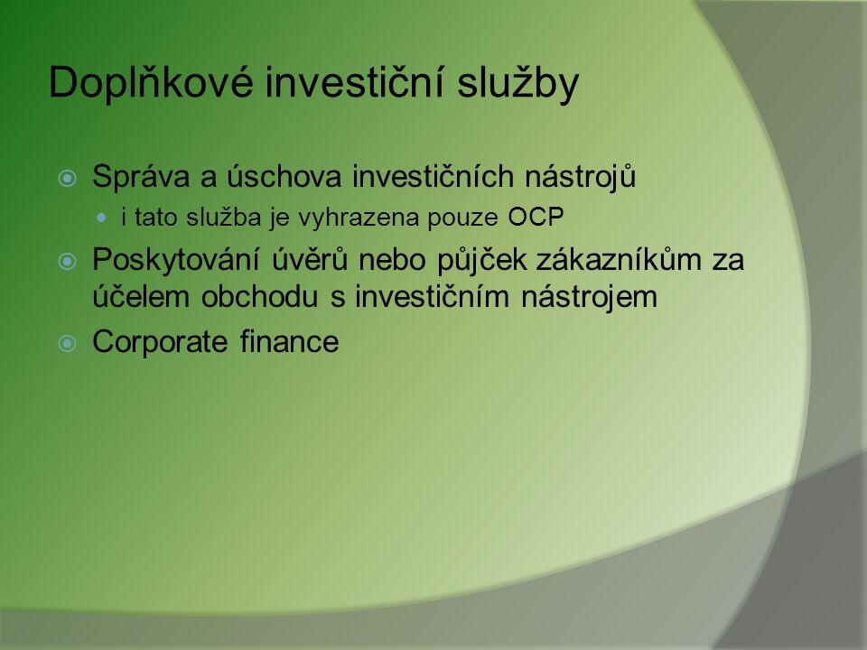 Hlavní investiční služby  Přijímání a předávání pokynů  Provádění pokynů  Obchodování s investičními nástroji na vlastní účet  Investiční poradens