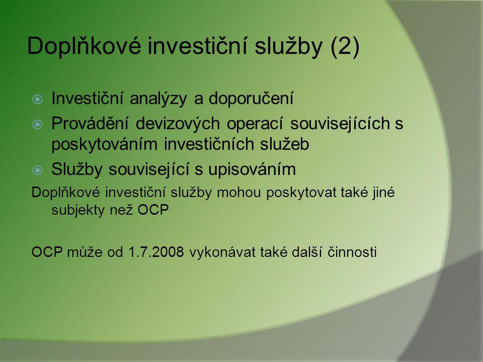 Doplňkové investiční služby  Správa a úschova investičních nástrojů i tato služba je vyhrazena pouze OCP  Poskytování úvěrů nebo půjček zákazníkům z