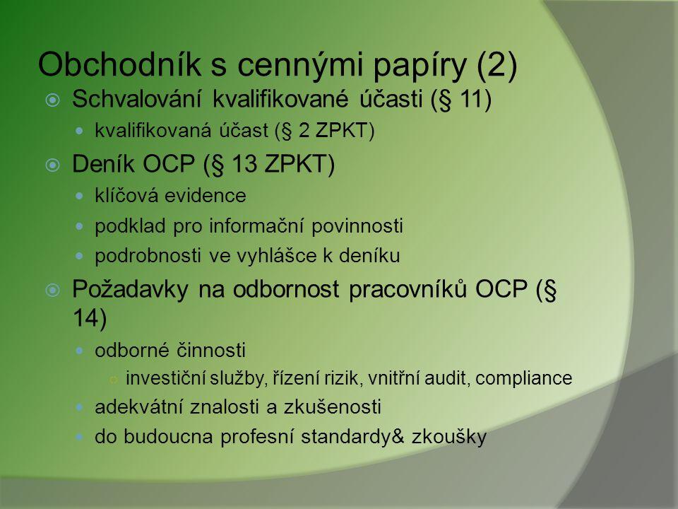 Obchodník s cennými papíry  Povolení OCP (§ 6 ZPKT) předpoklady pro činnost vlastní kapitál rozsah a struktura povolení (matice)  Kapitálová přiměře