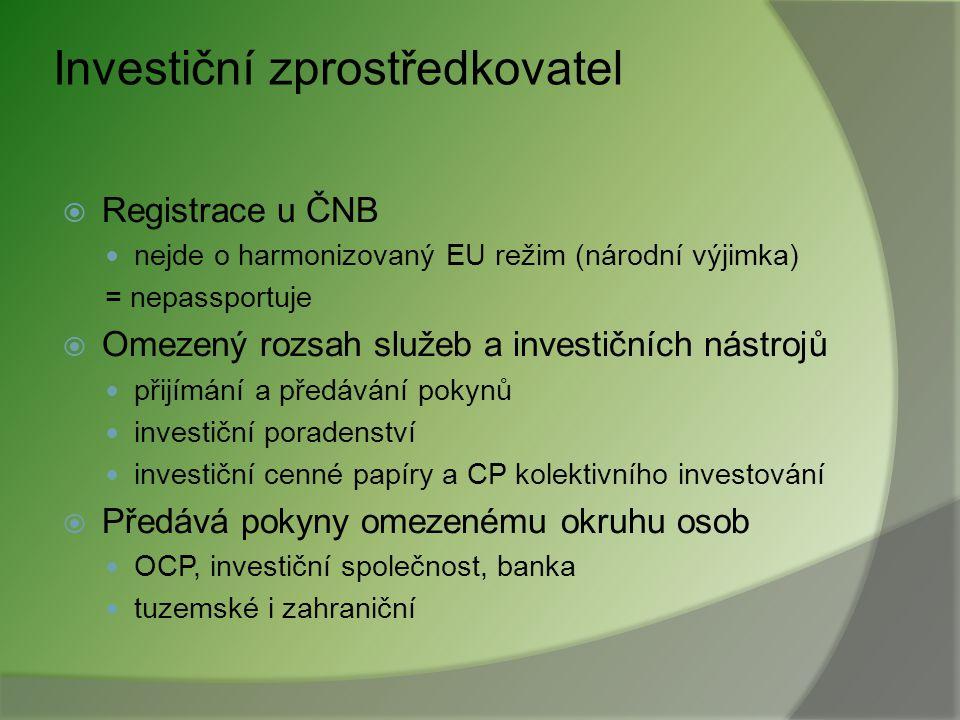 Obchodník s cennými papíry (4)  Passport OCP na základě harmonizace evropských předpisů jednotný evropský trh přeshraniční poskytování služeb poskyto