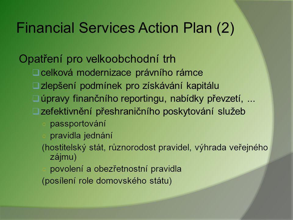 Financial Services Action Plan (2) Opatření pro velkoobchodní trh  celková modernizace právního rámce  zlepšení podmínek pro získávání kapitálu  úpravy finančního reportingu, nabídky převzetí,...