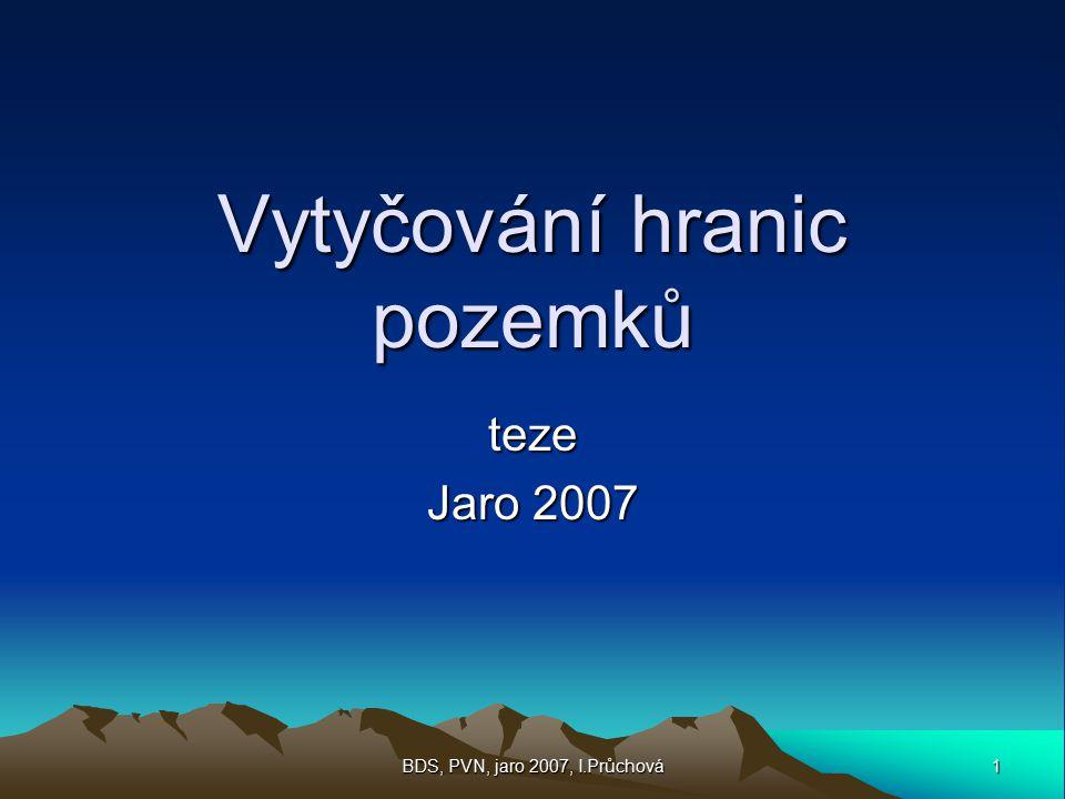 1 BDS, PVN, jaro 2007, I.Průchová Vytyčování hranic pozemků teze Jaro 2007