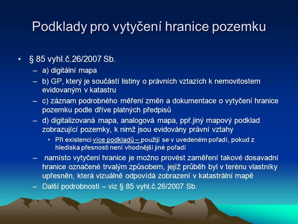 Podklady pro vytyčení hranice pozemku § 85 vyhl.č.26/2007 Sb.