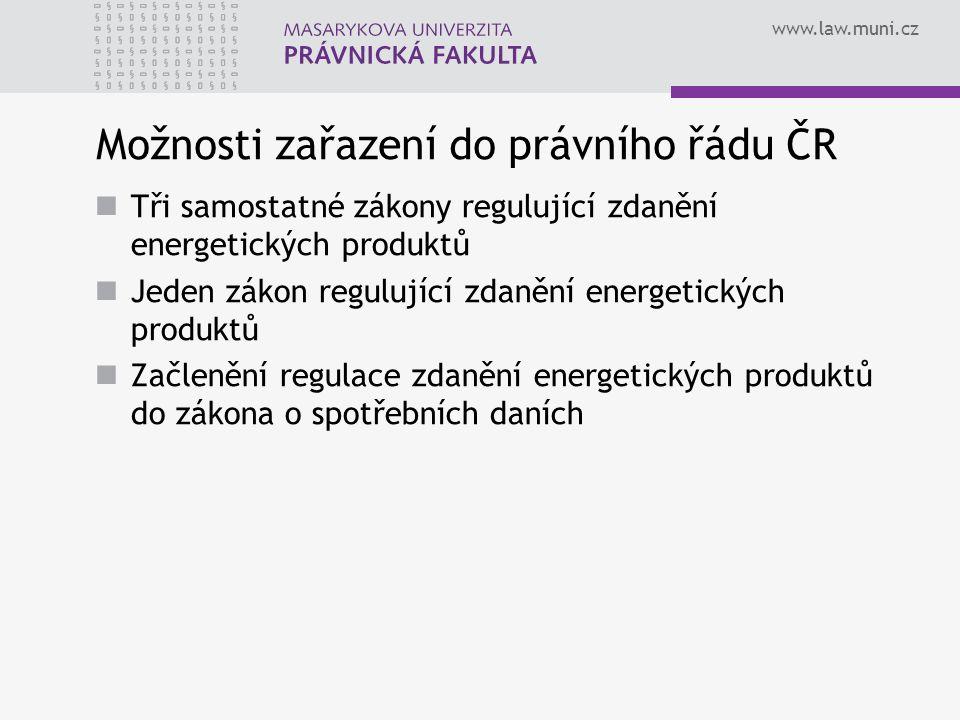 www.law.muni.cz Možnosti zařazení do právního řádu ČR Tři samostatné zákony regulující zdanění energetických produktů Jeden zákon regulující zdanění e