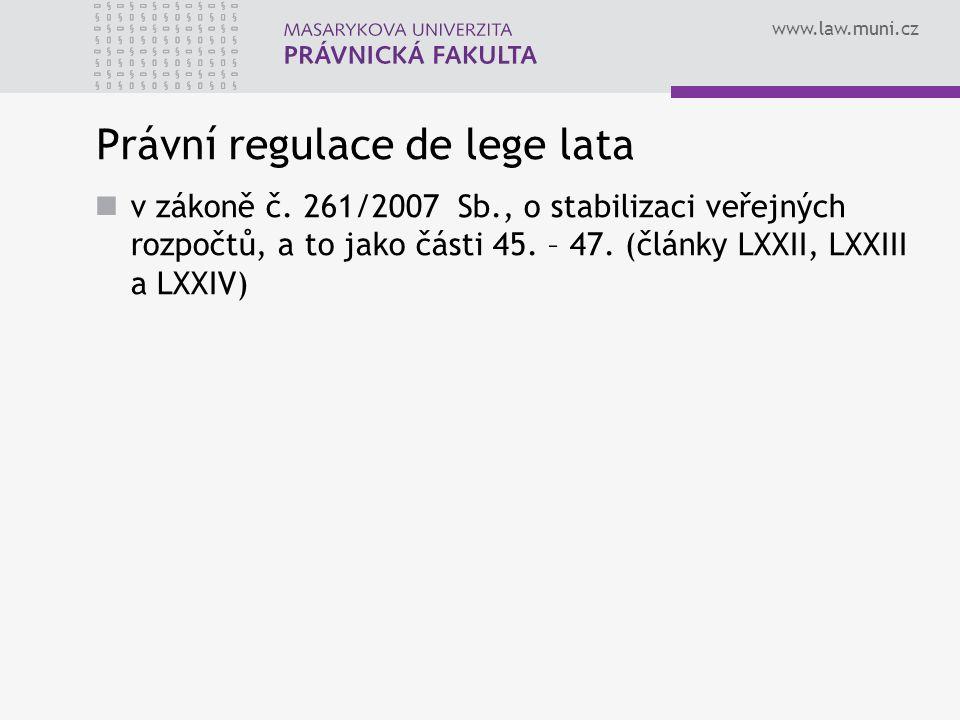 www.law.muni.cz Právní regulace de lege lata v zákoně č. 261/2007 Sb., o stabilizaci veřejných rozpočtů, a to jako části 45. – 47. (články LXXII, LXXI