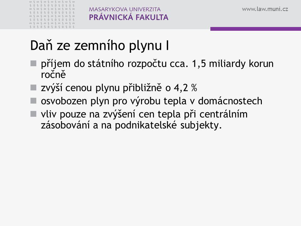 www.law.muni.cz Daň ze zemního plynu I příjem do státního rozpočtu cca. 1,5 miliardy korun ročně zvýší cenou plynu přibližně o 4,2 % osvobozen plyn pr