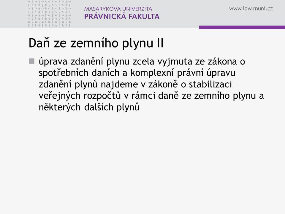 www.law.muni.cz Daň ze zemního plynu II úprava zdanění plynu zcela vyjmuta ze zákona o spotřebních daních a komplexní právní úpravu zdanění plynů najdeme v zákoně o stabilizaci veřejných rozpočtů v rámci daně ze zemního plynu a některých dalších plynů