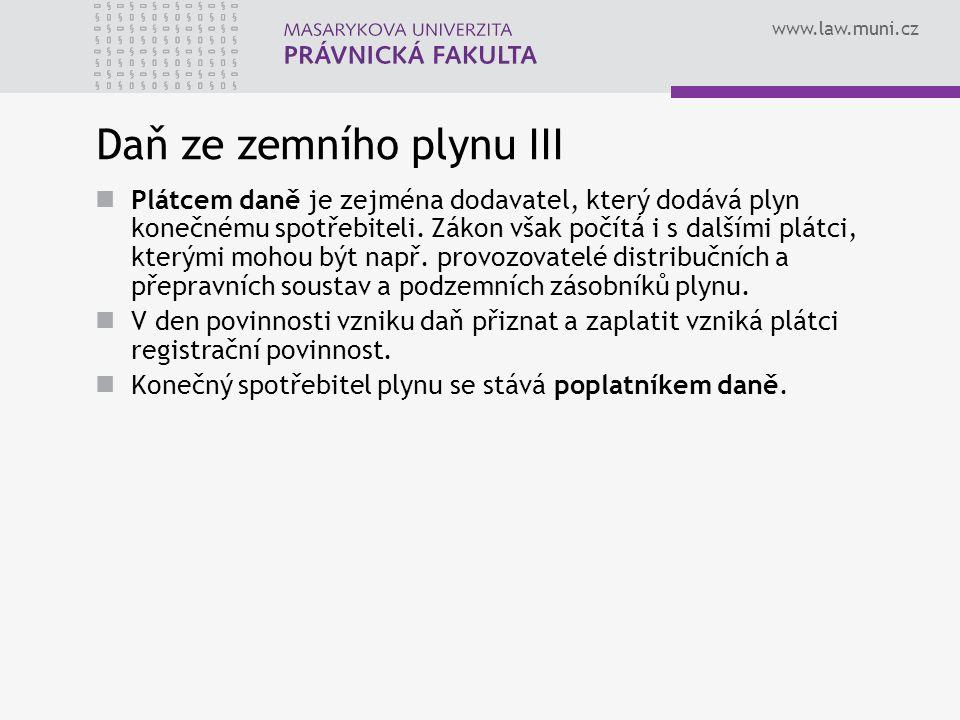 www.law.muni.cz Daň ze zemního plynu III Plátcem daně je zejména dodavatel, který dodává plyn konečnému spotřebiteli. Zákon však počítá i s dalšími pl