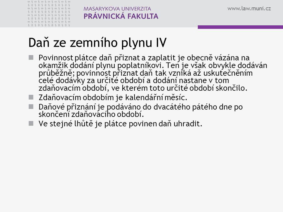 www.law.muni.cz Daň ze zemního plynu IV Povinnost plátce daň přiznat a zaplatit je obecně vázána na okamžik dodání plynu poplatníkovi. Ten je však obv