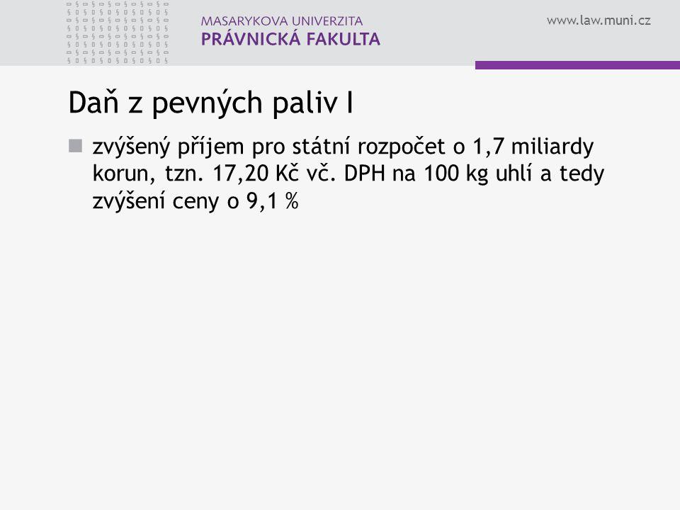 www.law.muni.cz Daň z pevných paliv I zvýšený příjem pro státní rozpočet o 1,7 miliardy korun, tzn. 17,20 Kč vč. DPH na 100 kg uhlí a tedy zvýšení cen