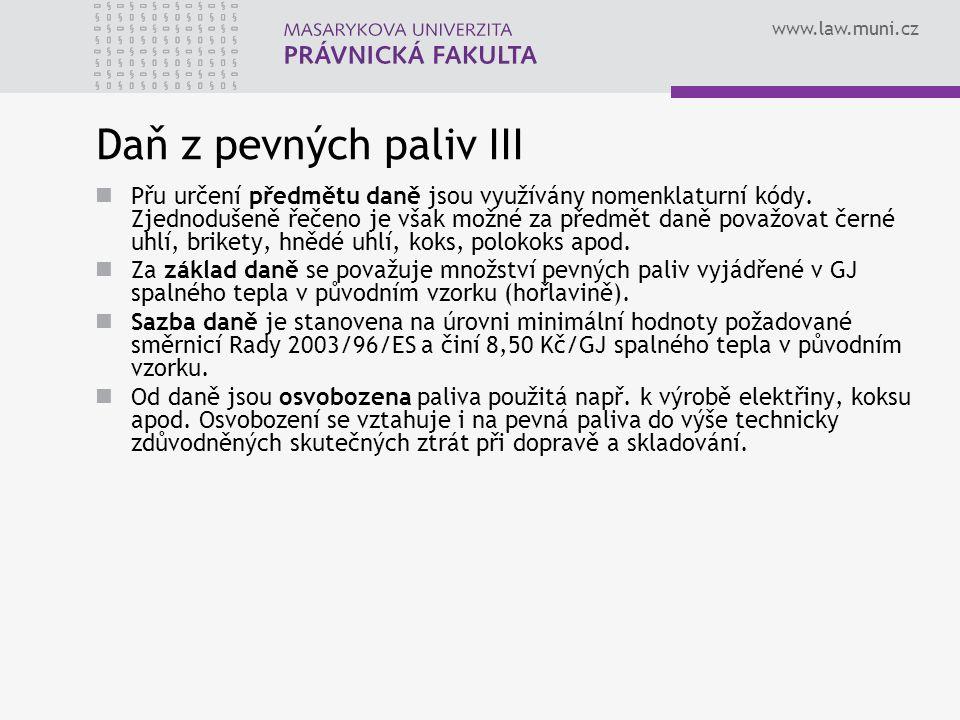 www.law.muni.cz Daň z pevných paliv III Přu určení předmětu daně jsou využívány nomenklaturní kódy. Zjednodušeně řečeno je však možné za předmět daně