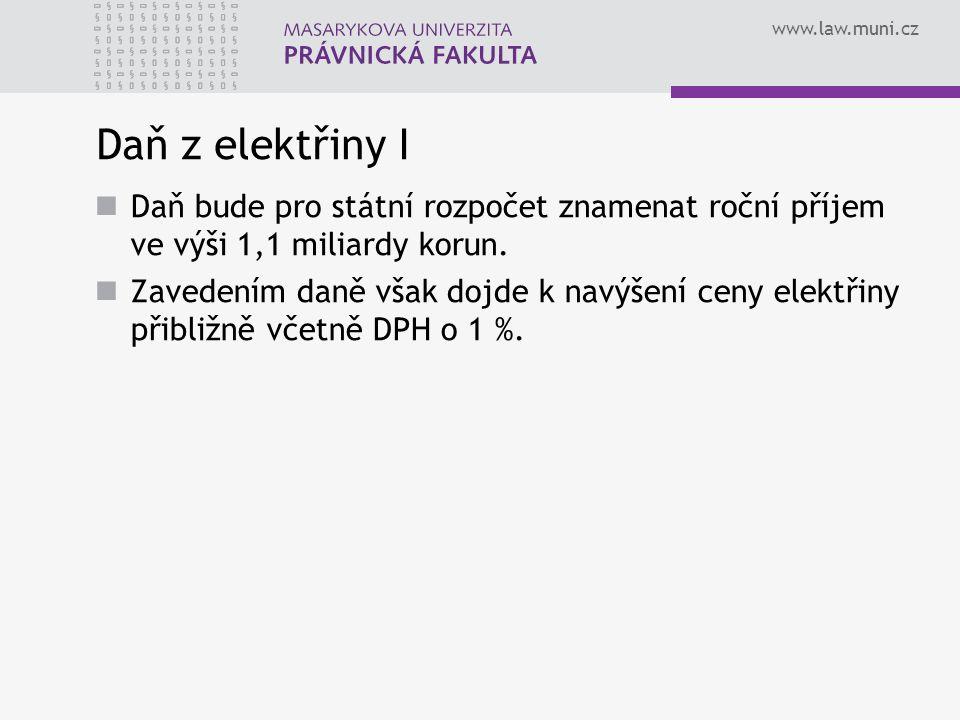 www.law.muni.cz Daň z elektřiny I Daň bude pro státní rozpočet znamenat roční příjem ve výši 1,1 miliardy korun. Zavedením daně však dojde k navýšení