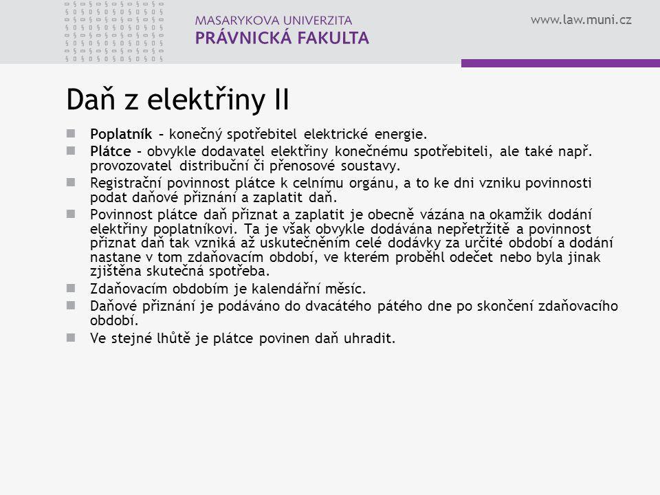 www.law.muni.cz Daň z elektřiny II Poplatník – konečný spotřebitel elektrické energie. Plátce – obvykle dodavatel elektřiny konečnému spotřebiteli, al